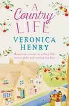 A Country Life - Book 2 in the Honeycote series ebook by Veronica Henry