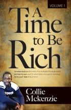 A Time To Be Rich Volume 1 - Mark 8:36-37 (KJV) For what shall it profit a man, if he shall gain the whole world, and lose his own soul? Or what shall a man give in exchange for his soul? ebook by Collie Mckenzie