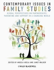 Contemporary Issues in Family Studies - Global Perspectives on Partnerships, Parenting and Support in a Changing World ebook by Angela Abela,Janet Walker