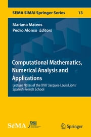 Computational Mathematics, Numerical Analysis and Applications - Lecture Notes of the XVII 'Jacques-Louis Lions' Spanish-French School ebook by Mariano Mateos, Pedro Alonso