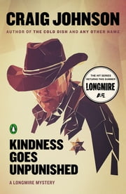 Kindness Goes Unpunished - A Walt Longmire Mystery ebook by Craig Johnson