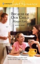 Because of Our Child ebook by Margot Early