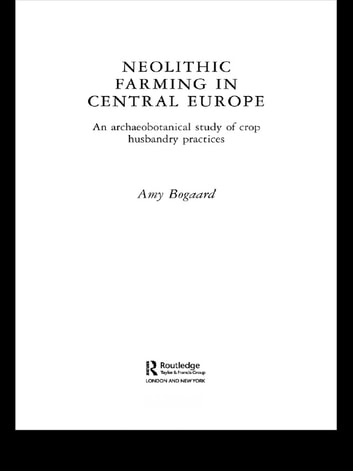 Neolithic farming in central europe ebook by amy bogaard neolithic farming in central europe an archaeobotanical study of crop husbandry practices ebook by amy fandeluxe Images
