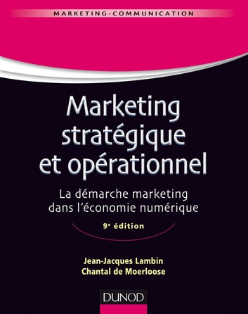 Marketing stratégique et opérationnel - 9e éd. - La démarche marketing dans l'économie numérique eBook by Jean-Jacques Lambin,Chantal de Moerloose