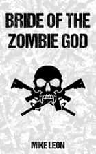 Bride of the Zombie God ebook by Mike Leon