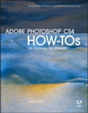 Adobe Photoshop CS4 How-Tos - 100 Essential Techniques ebook by Chris Orwig