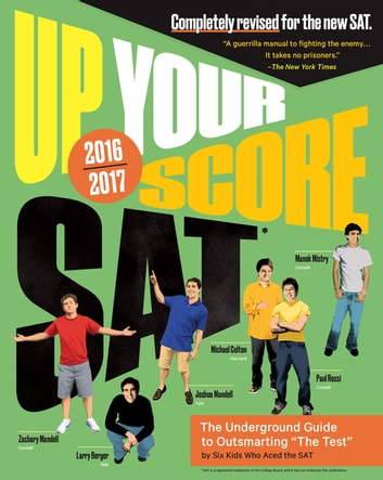 Up Your Score: SAT - The Underground Guide, 2016-2017 Edition ebook by Larry Berger,Michael Colton,Manek Mistry,Paul Rossi,Zachary Mandell,Joshua Mandell