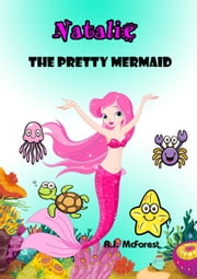 Natalie,The Pretty Mermaid - The Little Mermaid, #1 ebook by A.J. McForest