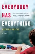 Everybody Has Everything ebook by Katrina Onstad