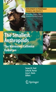 The Smallest Anthropoids - The Marmoset/Callimico Radiation ebook by Susan M. Ford,Leila M. Porter,Lesa C. Davis