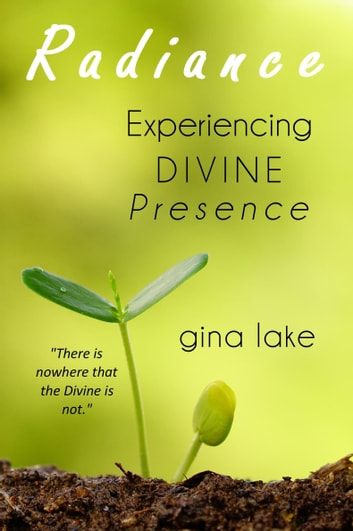 Radiance: Experiencing Divine Presence ebook by Gina Lake