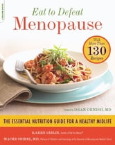 Eat to Defeat Menopause - The Essential Nutrition Guide for a Healthy Midlife--with More Than 130 Recipes ebook by Karen Giblin,Mache Seibel, MD