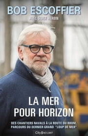 La mer pour horizon eBook by Bob Escoffier