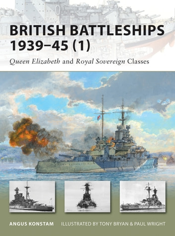 British Battleships 1939–45 (1) - Queen Elizabeth and Royal Sovereign Classes eBook by Angus Konstam
