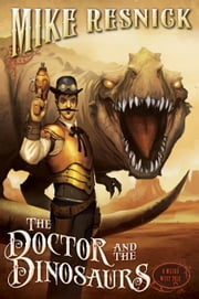 The Doctor and the Dinosaurs ebook by Mike Resnick