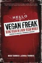 Vegan Freak - Being Vegan in a Non-Vegan World ebook by Bob Torres, Jenna Torres