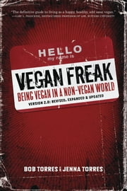 Vegan Freak - Being Vegan in a Non-Vegan World ebook by Bob Torres,Jenna Torres