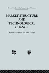 Market Structure and Technological Change ebook by W. Baldwin,J. Scott