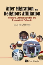 After Migration and Religious Affiliation - Religions, Chinese Identities and Transnational Networks ebook by Chee-Beng Tan