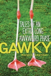 Gawky - Tales of an Extra Long Awkward Phase ebook by Margot Leitman