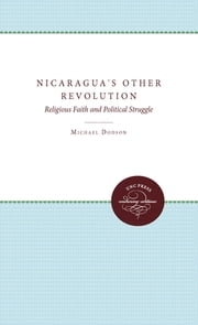 Nicaragua's Other Revolution - Religious Faith and Political Struggle ebook by Michael Dodson,Laura Nuzzi O'Shaughnessy
