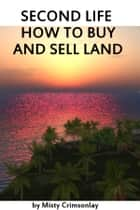 Second Life ~ How to Buy and Sell Land ebook by Misty Crimsonlay