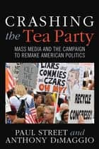 Crashing the Tea Party ebook by Paul Street,Anthony R. Dimaggio