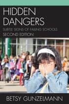 Hidden Dangers - Subtle Signs of Failing Schools ebook by Betsy Gunzelmann