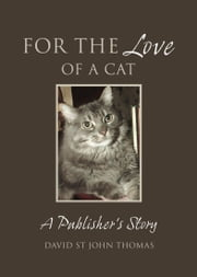 For the Love of a Cat - A Publisher`s Story ebook by David St John Thomas