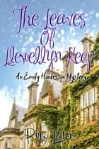 The Leaves Of Llewellyn Keep - Emily Haversson Cozy Mystery Series, #2 ebook by Ruby Loren