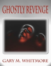 Ghostly Revenge ebook by Gary M. Whitmore