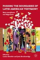 Pushing the Boundaries of Latin American Testimony - Meta-morphoses and Migrations ebook by L. Detwiler, J. Breckenridge