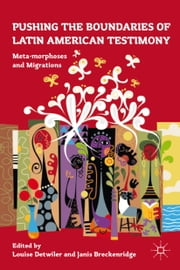Pushing the Boundaries of Latin American Testimony - Meta-morphoses and Migrations ebook by L. Detwiler,J. Breckenridge