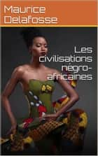 Les civilisations négro-africaines ebook by Maurice Delafosse
