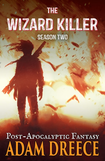 The Wizard Killer - Season 2 - A Post-Apocalyptic Fantasy Thrill Ride ebook by Adam Dreece