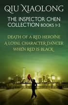 The Inspector Chen Collection 1-3 - Death of a Red Heroine, A Loyal Character Dancer, When Red is Black ebook by Qiu Xiaolong