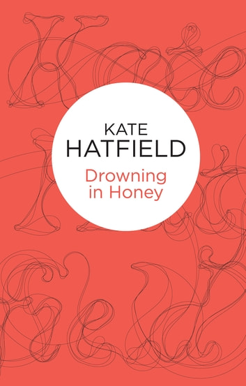 Drowning in Honey ebook by Kate Hatfield