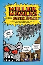 Killer Koalas from Outer Space and Lots of Other Very Bad Stuff that Will Make Your Brain Explode! ebook by Andy Griffiths, Terry Denton