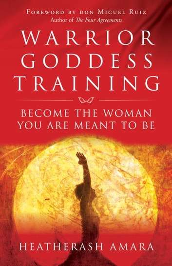 Warrior Goddess Training - Become the Woman You Are Meant to Be eBook by HeatherAsh Amara
