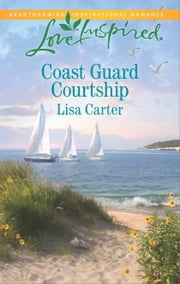 Coast Guard Courtship - A Fresh-Start Family Romance ebook by Lisa Carter