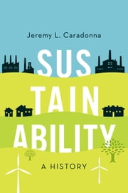 Sustainability - A History ebook by Jeremy L. Caradonna