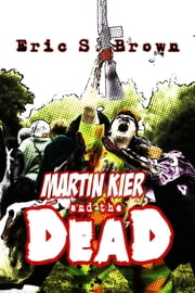 Martin Kier and The Dead ebook by Eric S. Brown