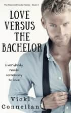 Love Versus The Bachelor - The Returned Soldier Series, #3 ebook by Vicki Connellan