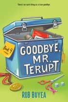 Goodbye, Mr. Terupt ebook by Rob Buyea