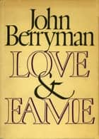 Love and Fame ebook by John Berryman