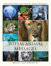 Totem Animal Messages - Channelled Messages from the Animal Kingdom ebook by Brigit Goldworthy