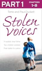 Stolen Voices: Part 1 of 3: A sadistic step-father. Two children violated. Their battle for justice. ebook by Terrie Duckett, Paul Duckett
