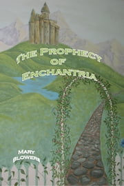 The Prophecy of Enchantria ebook by Mary Blowers