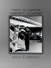 """THIS IS CAPTAIN HUMPHRYS SPEAKING"" ebook by DAVID G.HUMPHRYS"