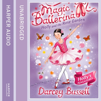 Holly and the Rose Garden (Magic Ballerina, Book 16) audiobook by Darcey Bussell